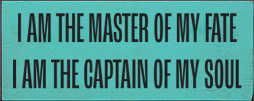 4x10 Aqua board with Black text  I AM THE MASTER OF MY FATE  I AM THE CAPTAIN OF MY SOUL