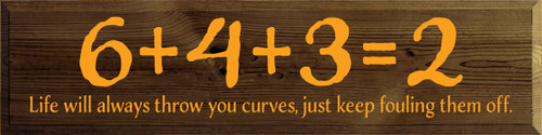 10x48 Walnut Stain board with Tangerine text  6+4+3=2  Life will always throw you curves, just keep fouling them off.