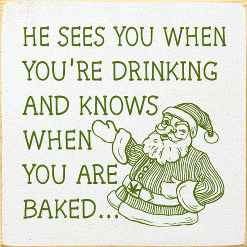 He Sees You When You're Drinking And Knows When You Are Baked with Santa Claus Wood Sign 7x7