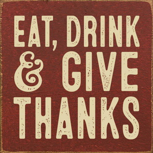 Eat, Drink & Give Thanks Wood Sign 7x7