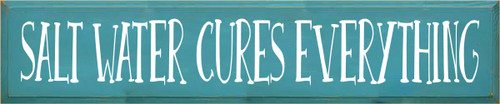 10x48 Turquoise board with White text  Salt water cures everything
