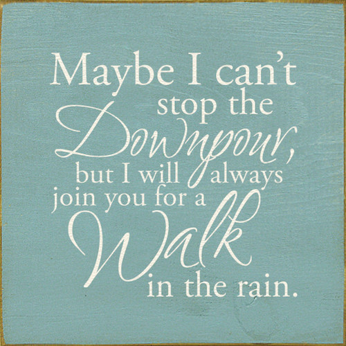 Maybe I can't stop the downpour, but I will always join you for a walk in the rain Wooden Sign