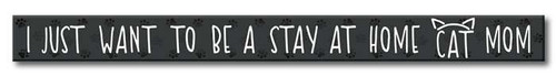 I Just Want To Be A Stay At Home Cat Mom - Skinny Wood Sign - 16in.