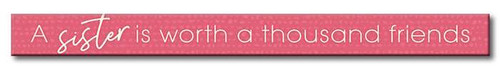 A Sister Is Worth A Thousand Friends - Skinny Wood Sign - 16in.