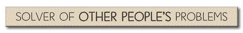 Solver Of Other People's Problems - Skinny Wood Sign - 16in.