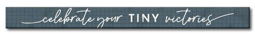 Celebrate Your Tiny Victories - Skinny Wood Sign - 16in.