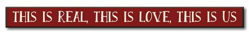This Is Real, This Is Love, This Is Us - Skinny Wood Sign 16in.