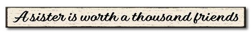 A Sister Is Worth A Thousand Friends - Skinny Wood Sign 16in.