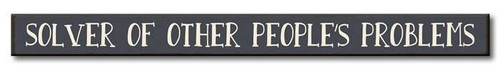 Solver Of Other People's Problems - Skinny Wood Sign 16in.