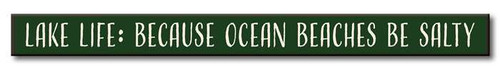 Lake Life Because Ocean Beaches Are Salty - Skinny Wood Sign 16in.