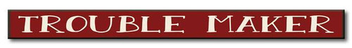 Trouble Maker - Skinny Wood Sign 16in.