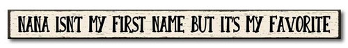Nana Isn't My First Name But It's My Favorite - Skinny Wood Sign 16in.