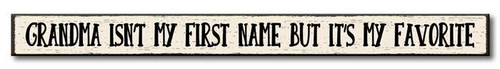 Grandma Isn't My First Name But It's My Favorite - Skinny Wood Sign 16in.