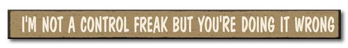 I'm Not A Control Freak But You're Doing It Wrong - Skinny Wood Sign 16in.