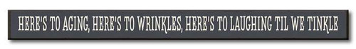 Here's To Aging, Here's To Wrinkles, Here's To Laughing Til We Tinkle - Skinny Wood Sign 16in.