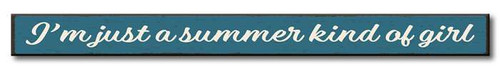 I'm Just A Summer Kind Of Girl - Skinny Wood Sign 16in.