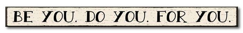 Be You, Do You, For You - Skinny Wood Sign 16in.