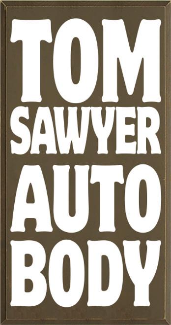 19x36 Brown board with White text  TOM SAWYER AUTO BODY