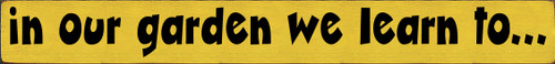 3.5x30 Sunflower board with Black text  In our garden we learn to...