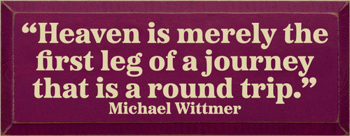 """7x18 Raspberry board with Cream text  """"Heaven is merely the first leg of a journey that is a round trip.""""  Michael Wittmer"""
