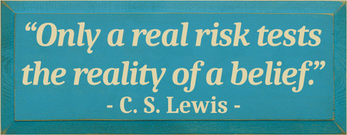 """7x18 Williamsburg Blue board with Cream text  """"Only a real risk tests the reality of a belief.""""  C. S. Lewis"""