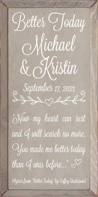"""9x18 Putty board with White text  Better Together Michael & Kristin  September 17, 2021  """"Now my heart can rest and I will search no more. You made me better today than I was before...""""   (Lyrics from """"Better Today"""" by Coffey Anderson)"""