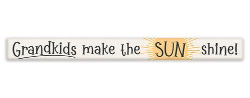 Grandkids Make The Sun Shine! with Sunburst - Skinny Wood Sign 16in.