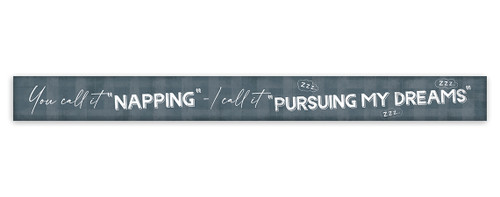 You Call It Napping, I Call It Pursuing My Dreams - Skinny Wood Sign 16in.