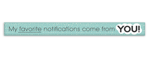 My Favorite Notifications Come From You! - Skinny Wood Sign 16in.