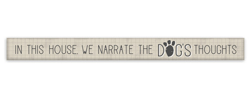 In This House, We Narrate The Dog's Thoughts with Paw Print - Skinny Wood Sign 16in.