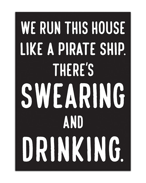 We Run This House Like A Pirate Ship. There's Swearing And Drinking - 4X5.5 Black and White Wood Block Sign
