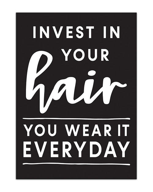 Invest In Your Hair You Wear It Everyday - 4X5.5 Black and White Wood Block Sign