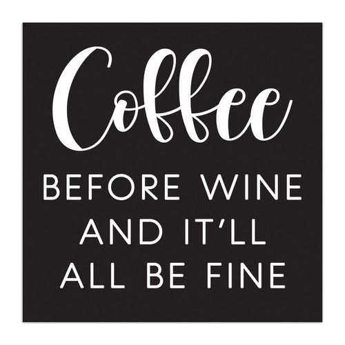 Coffee Before Wine And It'll All Be Fine - 5X5 Black and White Wood Block Sign