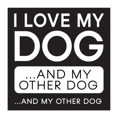 I Love My Dog And My Other Dog... And My Other Dog - 5X5 Black and White Wood Block Sign