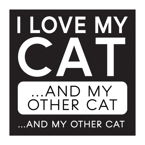 I Love My Cat And My Other Cat... And My Other Cat - 5X5 Black and White Wood Block Sign