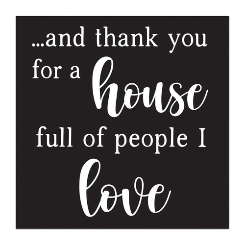 And Thank You For A House Full Of People I Love - 5X5 Black and White Wood Block Sign