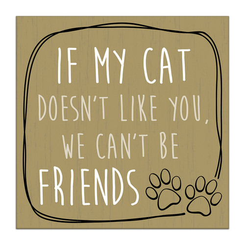 If My Cat Doesn't Like You We Can't Be Friends - 4X4 Wooden Block Sign
