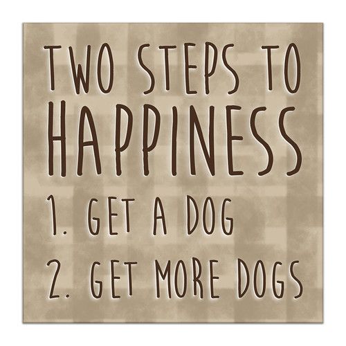 Two Steps To Happiness 1. Get A Dog 2. Get More Dogs - 5X5 Wooden Block Sign