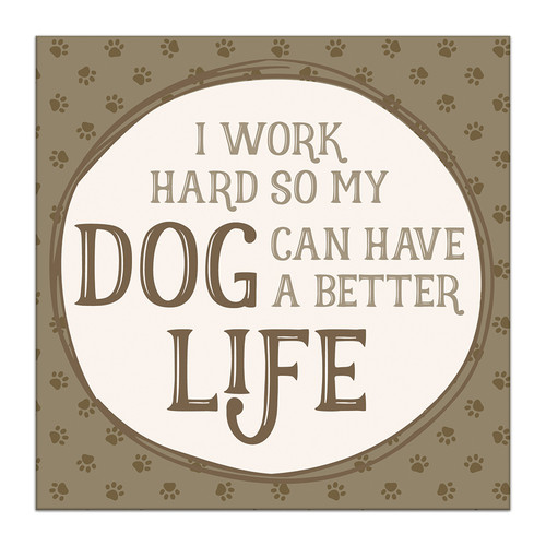 I Work Hard So My Dog Can Have A Better Life - 6X6 Wooden Block Sign