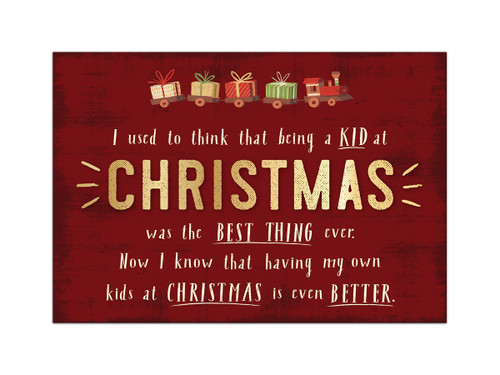 I Used To Think That Being A Kid At Christmas Was The Best Thing Ever. Now I Know That Having My Own Kids At Christmas Is Even Better - 5.5X8 Wooden Block Sign