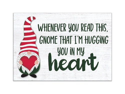 Whenever You Read This Gnome That I'm Hugging You In My Heart - 5.5X8 Wooden Block Sign