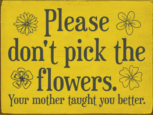 9x12 Sunflower board with Charcoal text  Please don't pick the flowers.  Your mother taught you better.
