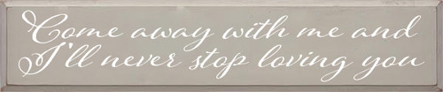 10x48 Putty board with White text  Come away with me and I'll never stop loving you