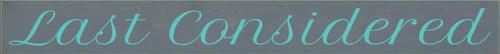 3.25x30 Slate board with Aqua text  Last Considered