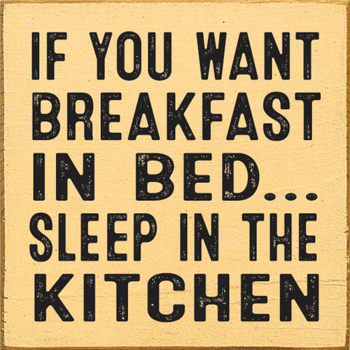 If You Want Breakfast In Bed Sleep In The Kitchen Wood Sign 7x7