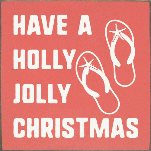 Have A Holly Jolly Christmas with Flip Flops Wood Sign 7x7