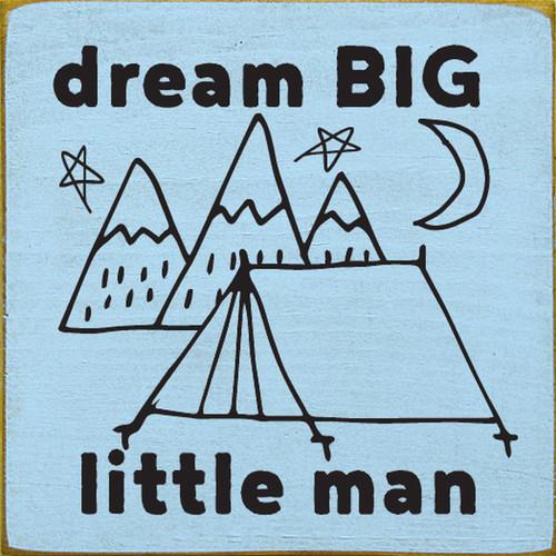 Dream Big Little Man Wood Sign 7x7