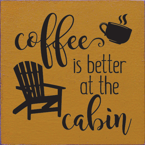 Coffee Is Better At The Cabin Wood Sign 7x7