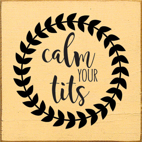 Calm Your Tits Wood Sign 7x7