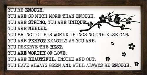 You're Enough. You Are So Much More Than Enough. You Are Strong, You Are Unique. You Are Needed. You Bring To This World Things No One Else Can. You Are Perfect Exactly As You Are. You Deserve The Best. You Are Worthy Of Love. You Are Beautiful, Inside And Out. You Have Always Been And Will Always Be Enough. Wooden Sign